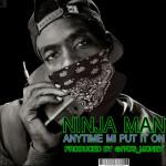 ninja man - anytime me put it on