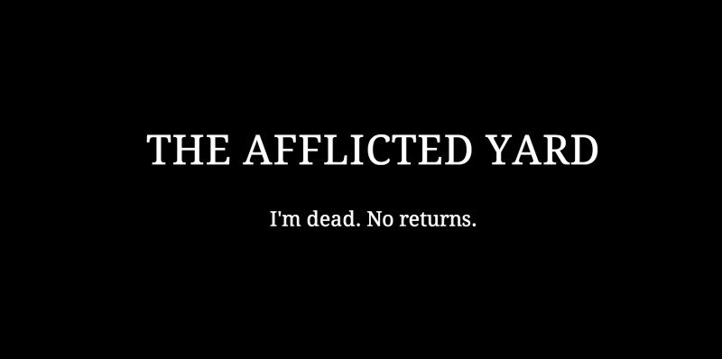 The Afflicted Yard - I'm Dead. No Returns.