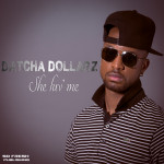 Datcha Dollarz – She Luv' Me (Official Video)
