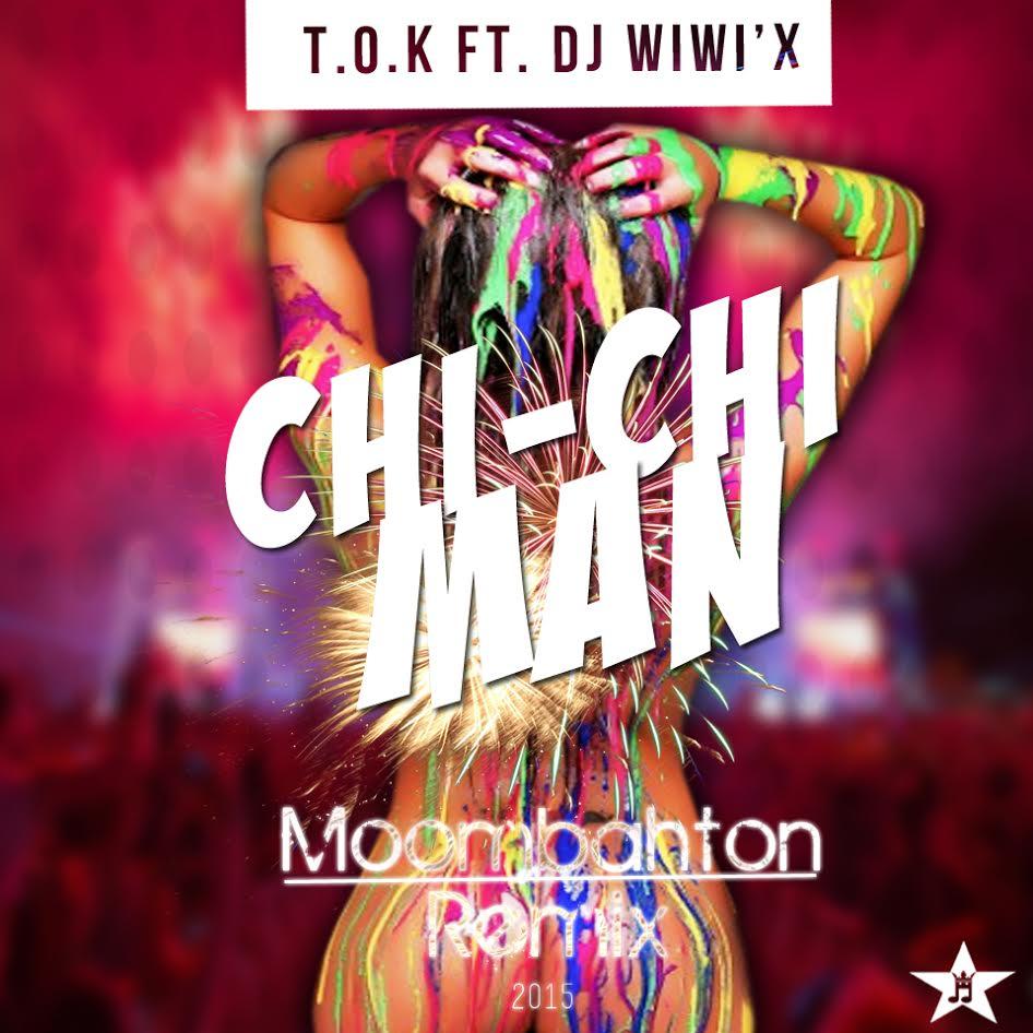 T O K Ft  Dj Wiwi'x - Chi Chi Man (Moombahton Remix)