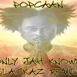 POPCAAN – ONLY JAH KNOWS (SLACKAZ REMIX)