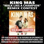 king max walk like a champion remix contest