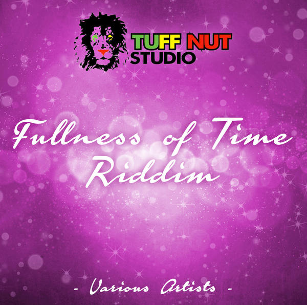 Fullness Of Time Riddim (Tuff Nut) 2015
