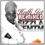 Sizzla x FMTM – Haffi Get It Remix