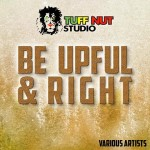 Be Upful & Right Riddim 2015 (Tuff Nut Studio)