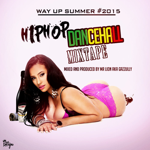 WAY UP SUMMER #2015 HIP HOP/DANCEHALL MIX TAPE - MIXED AND PRODUCED BY MR LION aka GAZZULLY