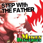 Mikey Dangerous – Step With The Father