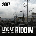 Live Up aka Bad Man Town Riddim [2007] (Live Up Records)